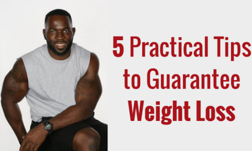 5 Practical Tips to Guarantee Weight Loss